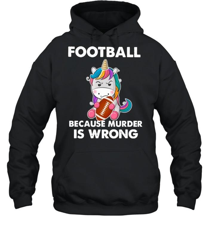 Unicorn Football Because Murder Is Wrong shirt Unisex Hoodie