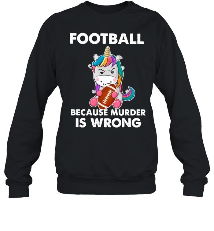 Unicorn Football Because Murder Is Wrong shirt Unisex Sweatshirt