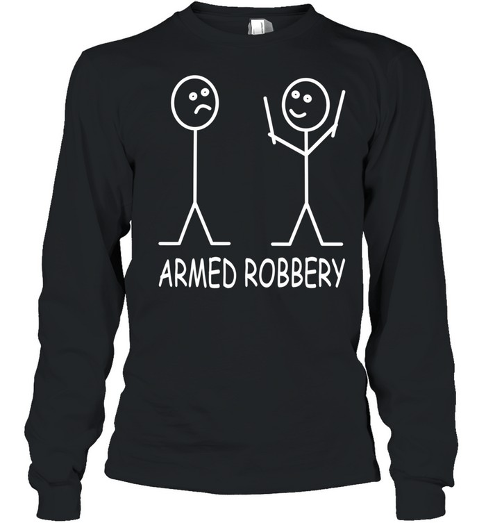 Armed Robbery Stick Figure Robber Sarcastic Stick Man shirt Long Sleeved T-shirt