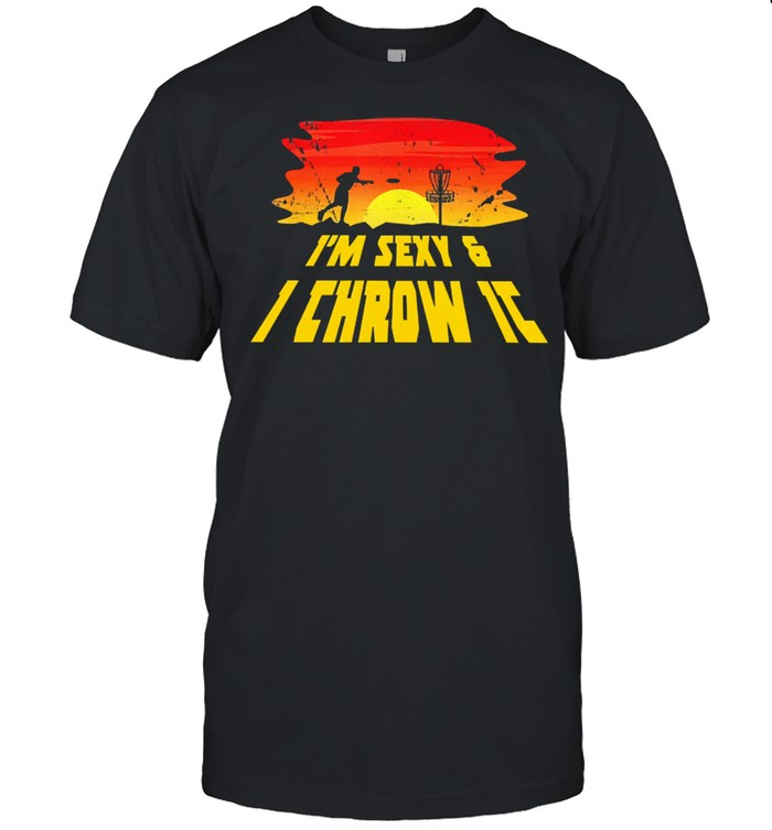 Disc golf Im sexy and I throw it shirt
