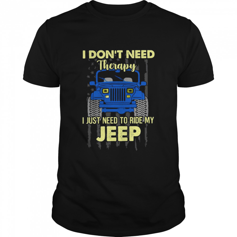 I Don't Need Therapy I Just Need To Ride My Jeep American Flag shirt Classic Men's T-shirt
