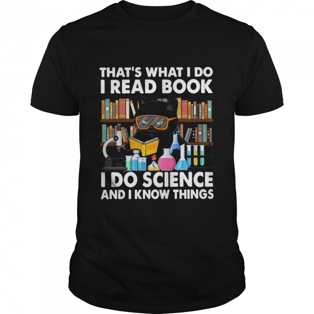 Black Cat Thats What I Do I Read Book I Do Science I Know Things  Classic Men's T-shirt