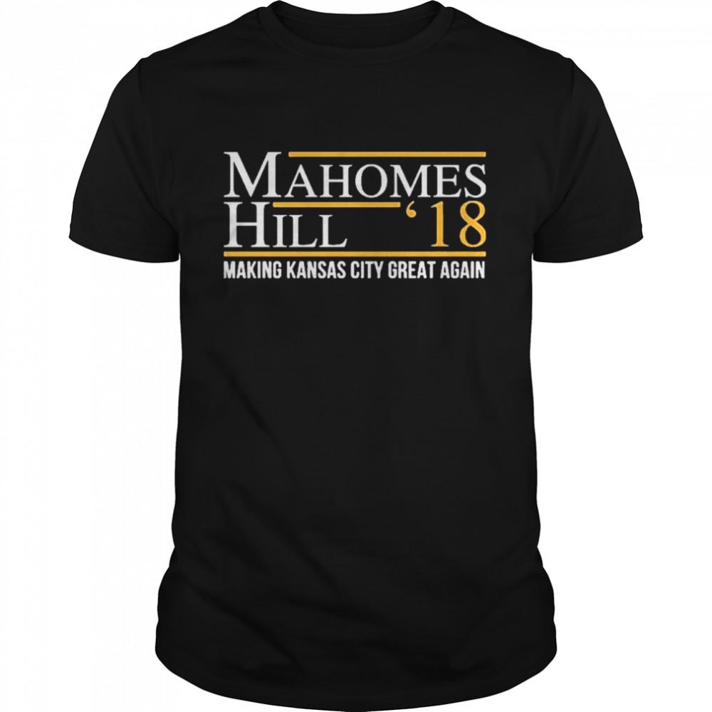 Mahomes Hill 18 Making Kansas City Great Again shirt