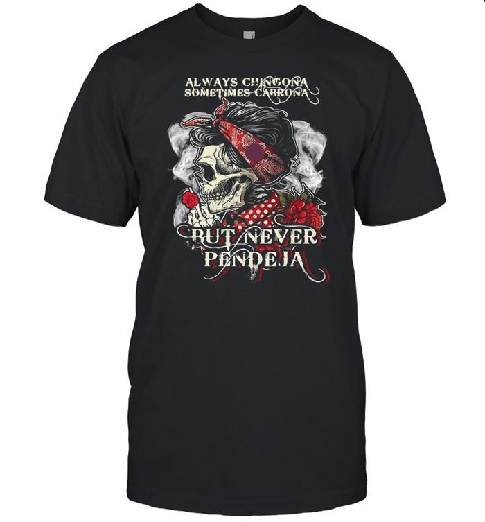 Skull Always Chingona Sometimes Cabrona But Never Pendeja Shirt