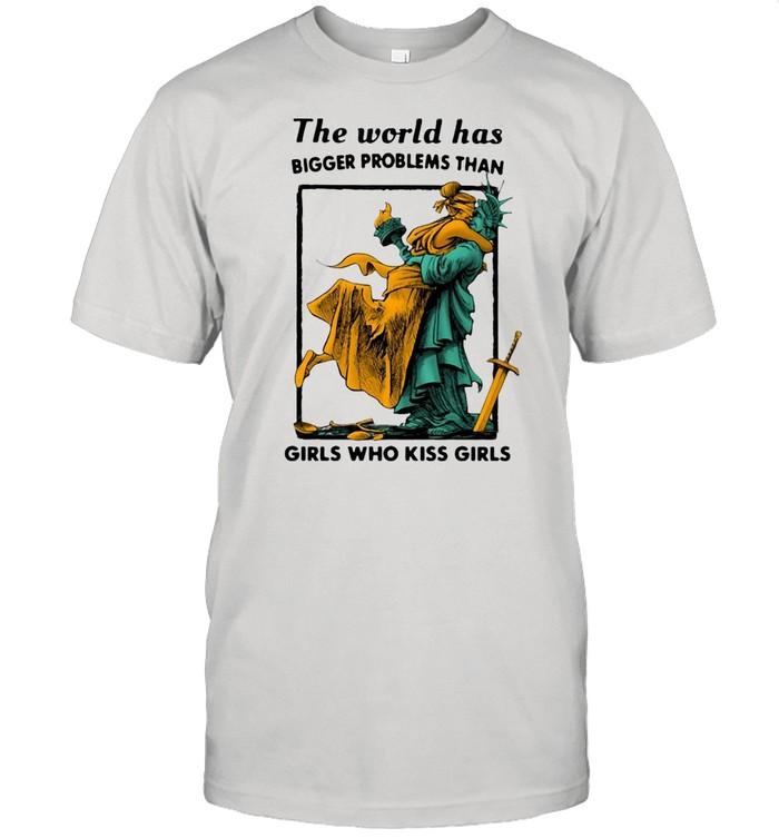 LGBT The World Has Bigger Problems Than Girls Who Kiss Girls T-shirt