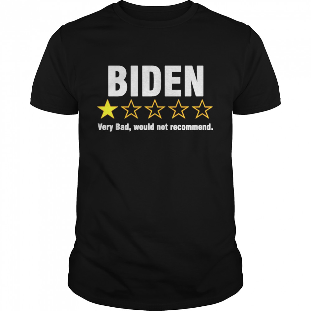 Biden very bad would not recommend shirt