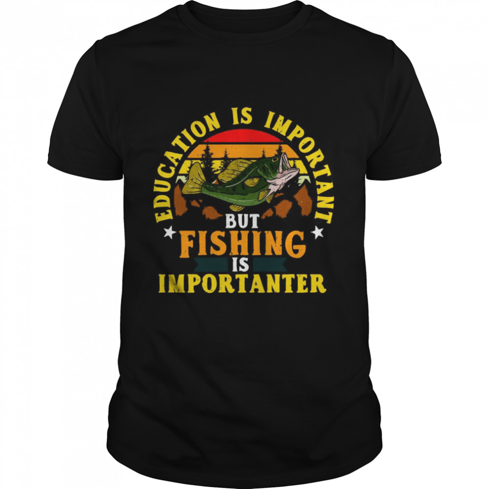 Education Is Important But Fishing Is Importanter Vintage Retro T-shirt