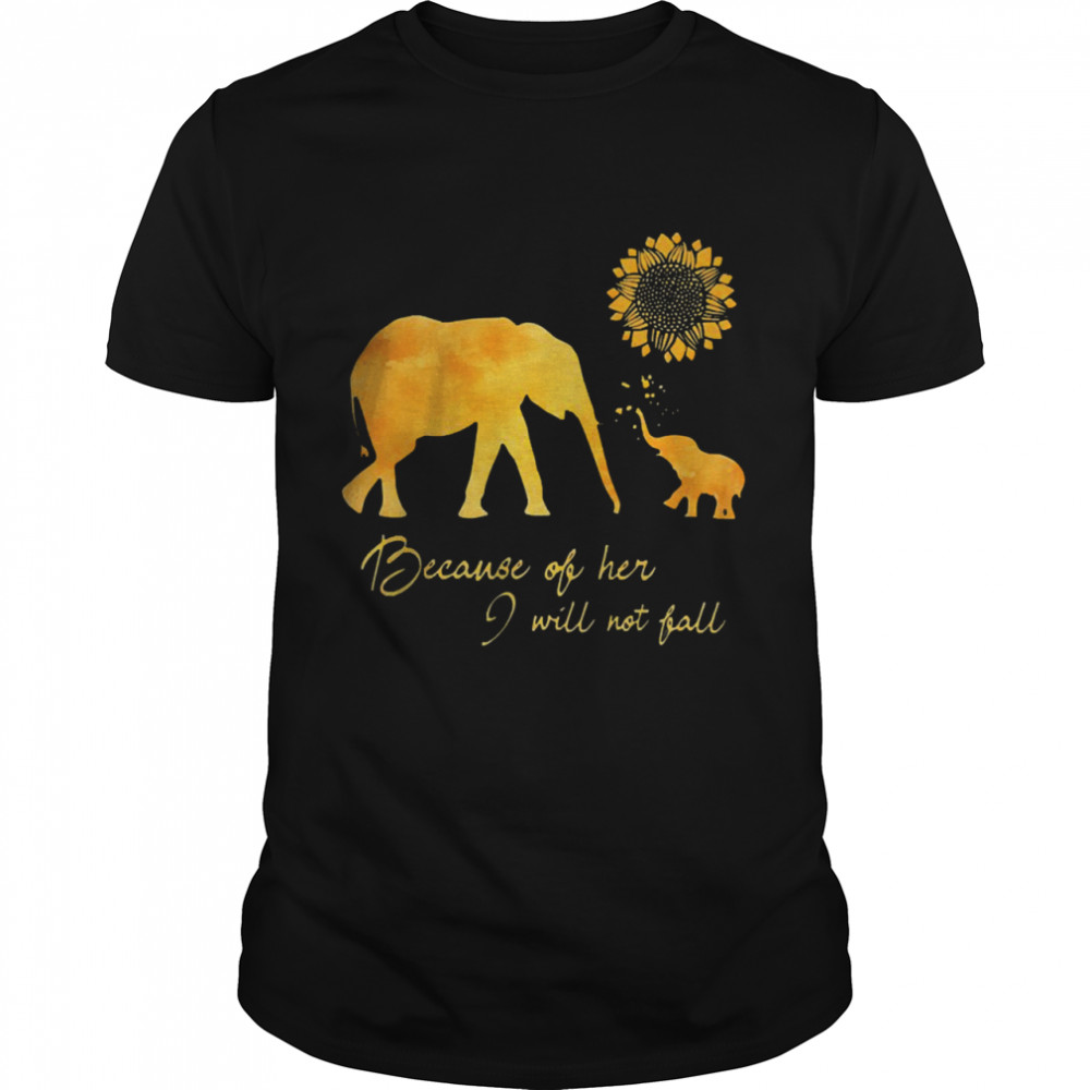 Elephant flower because of her I will not fall shirt