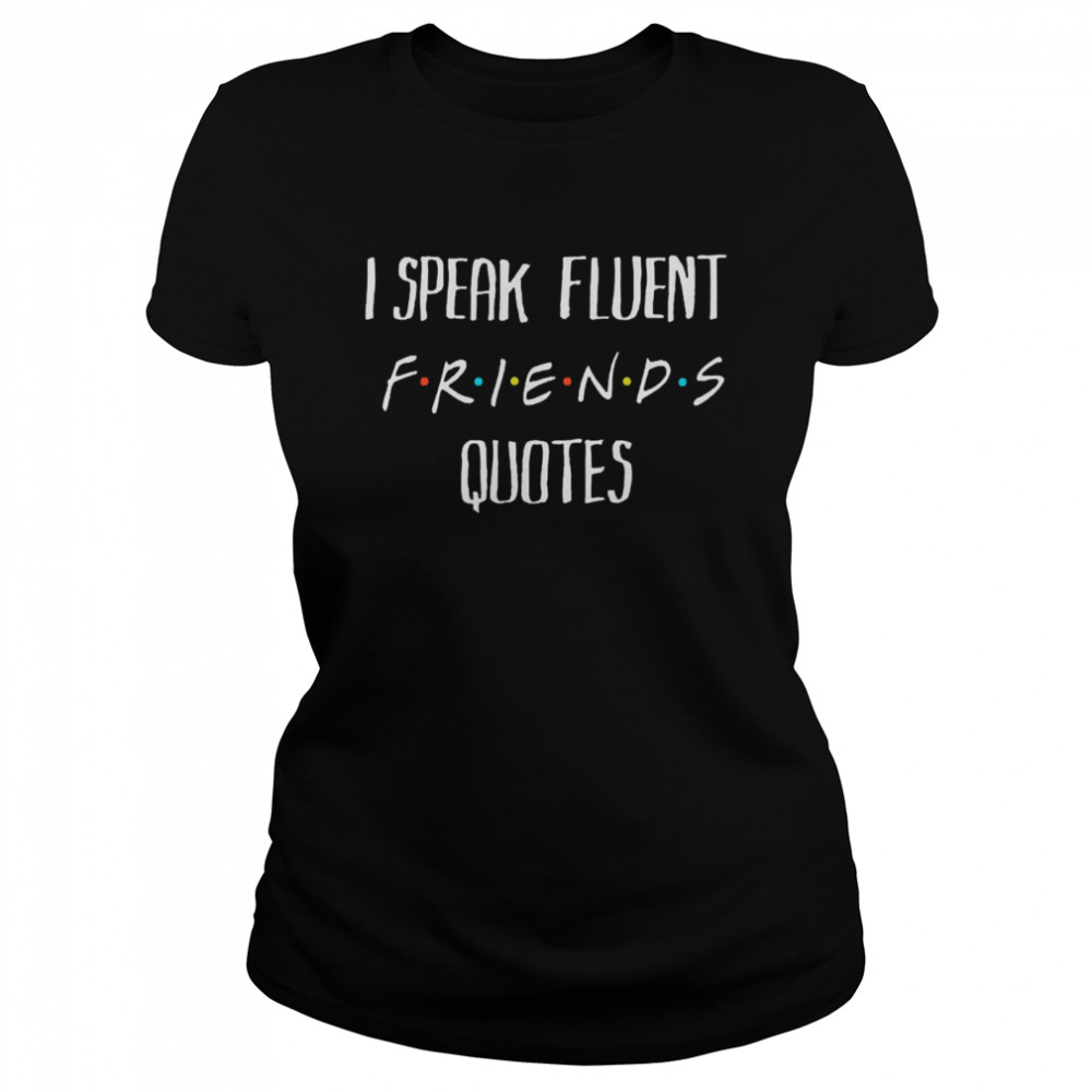 I speak fluent friends quotes amused shirt Classic Women's T-shirt