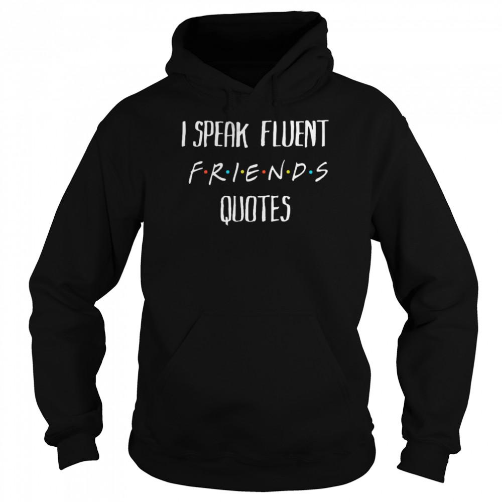 I speak fluent friends quotes amused shirt Unisex Hoodie