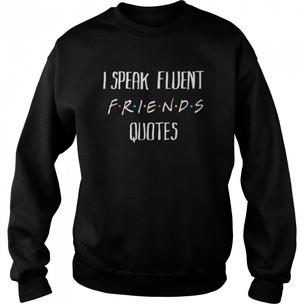 I speak fluent friends quotes amused shirt Unisex Sweatshirt