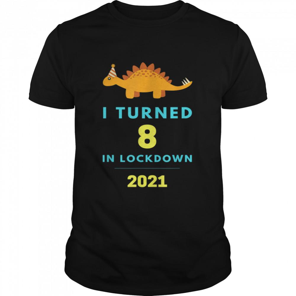 I Turned 8 in Lockdown Birthday Dinosaur shirt