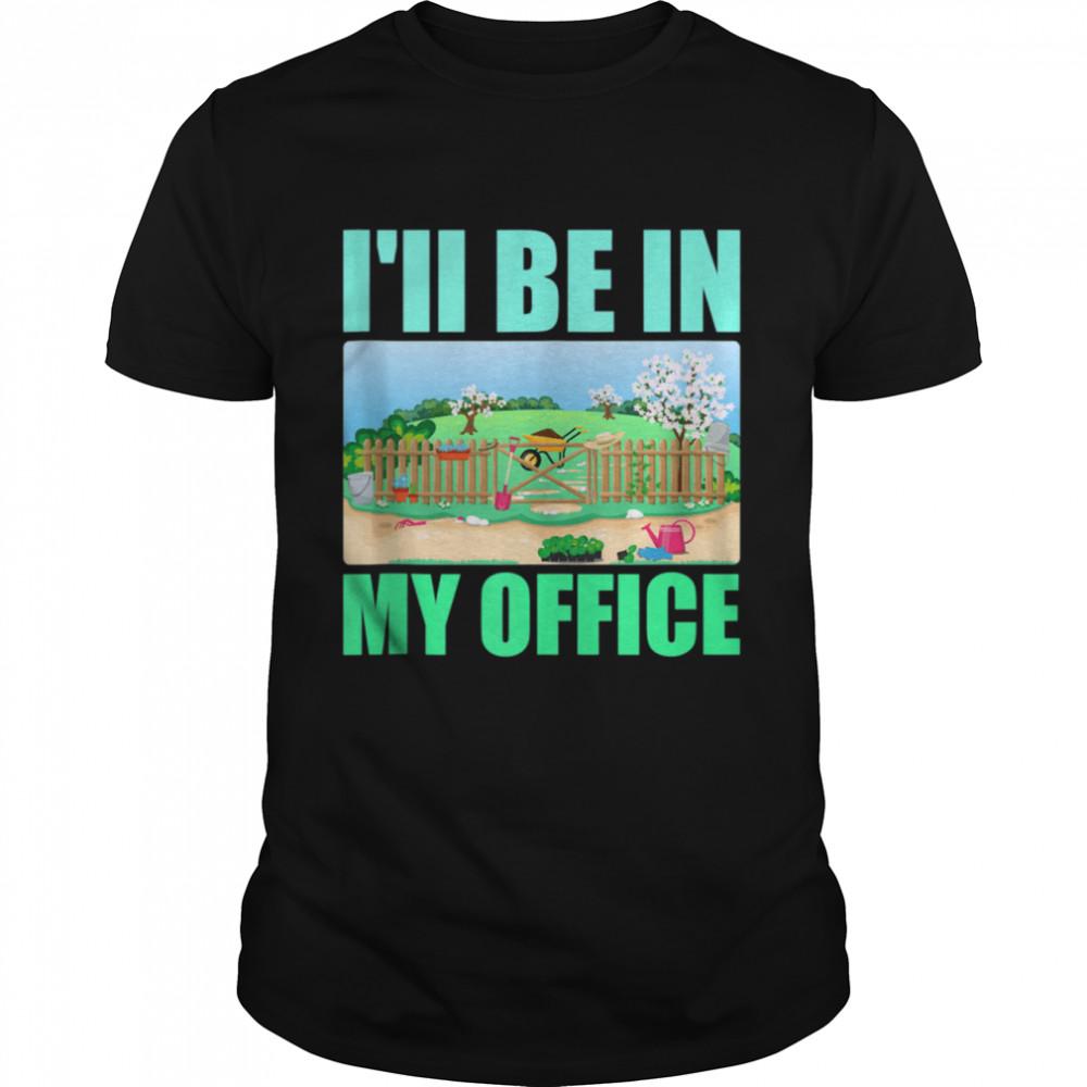 I'll Be In My Office Garden  Gardening shirt Classic Men's T-shirt