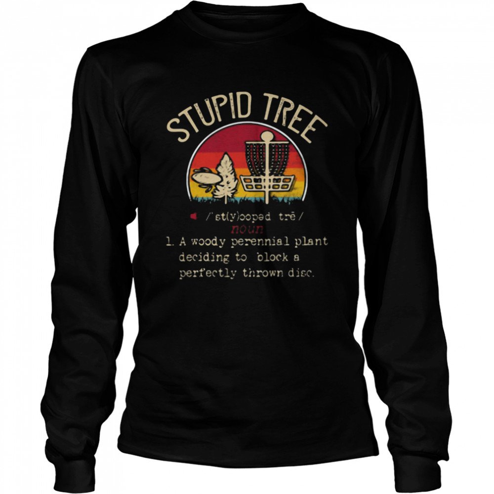Stupid Tree A Woody Perennial Plant Deciding To Block A Perfectly Thrown Disc Vintage  Long Sleeved T-shirt