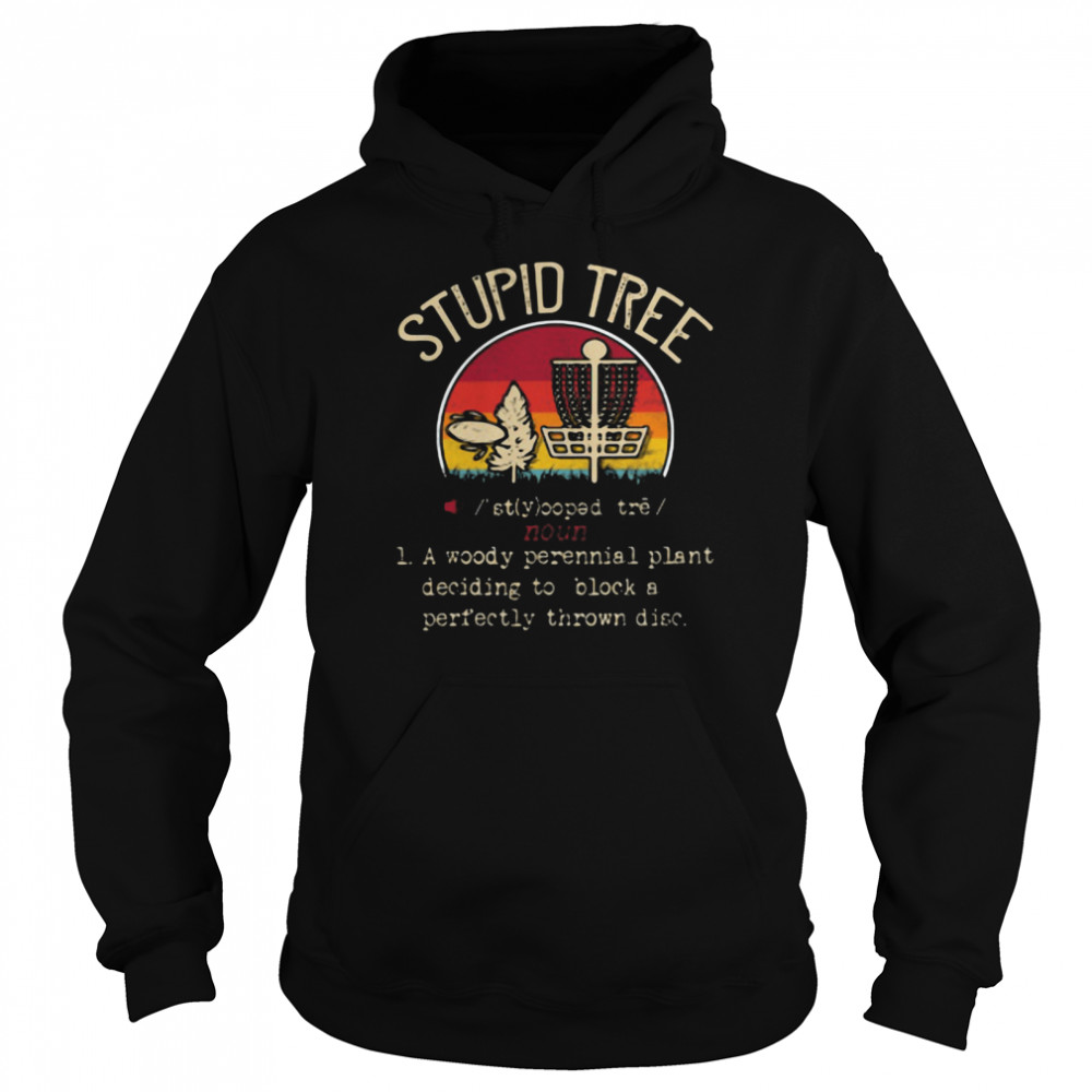 Stupid Tree A Woody Perennial Plant Deciding To Block A Perfectly Thrown Disc Vintage  Unisex Hoodie