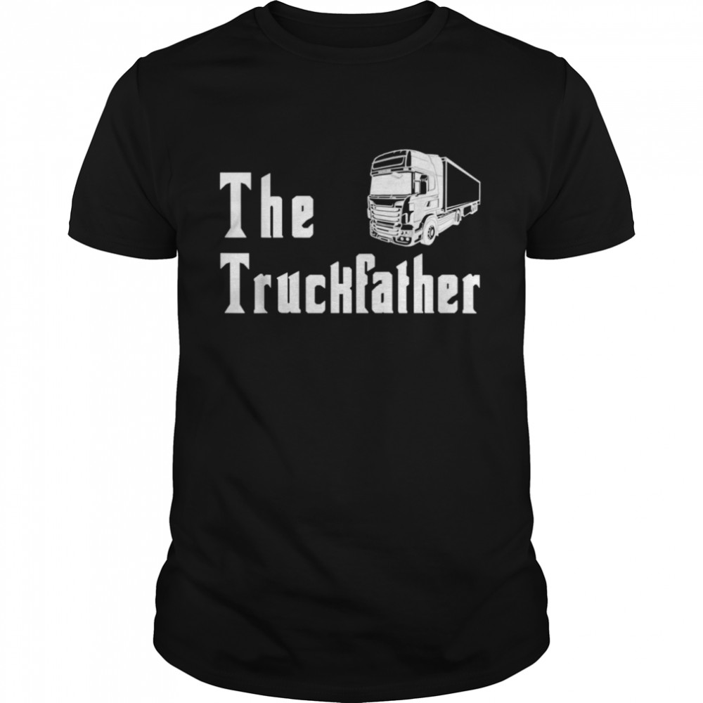 The Truckfather Truck Father Dad Humor Fathers Day  Classic Men's T-shirt