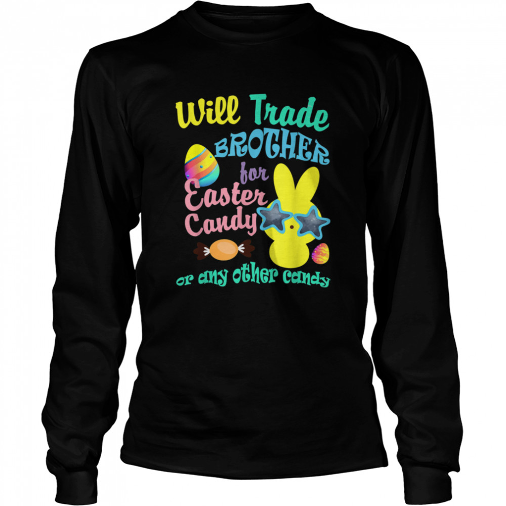 Will trade Brother for Easter Candy or any other Candy Girls  Long Sleeved T-shirt