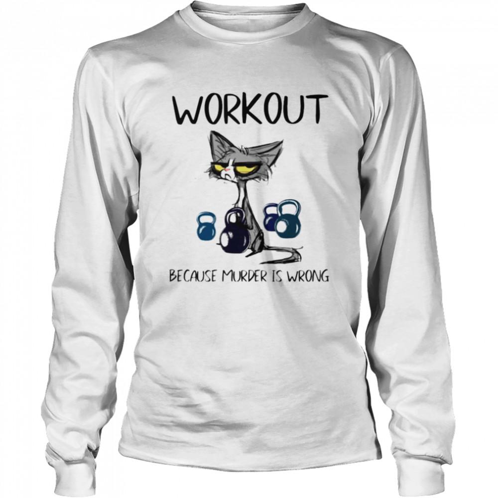 Cat workout because murder is wrong shirt Long Sleeved T-shirt