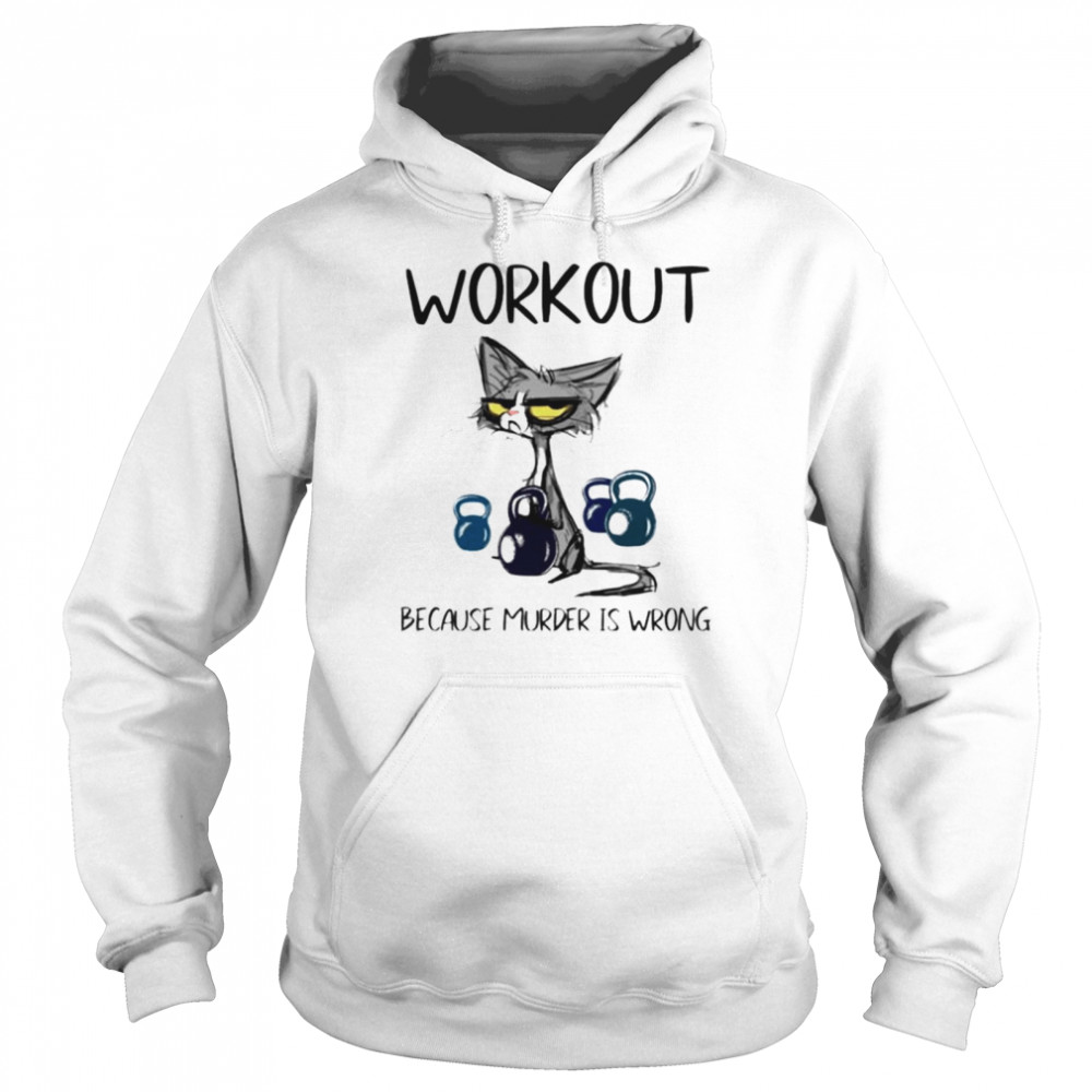 Cat workout because murder is wrong shirt Unisex Hoodie