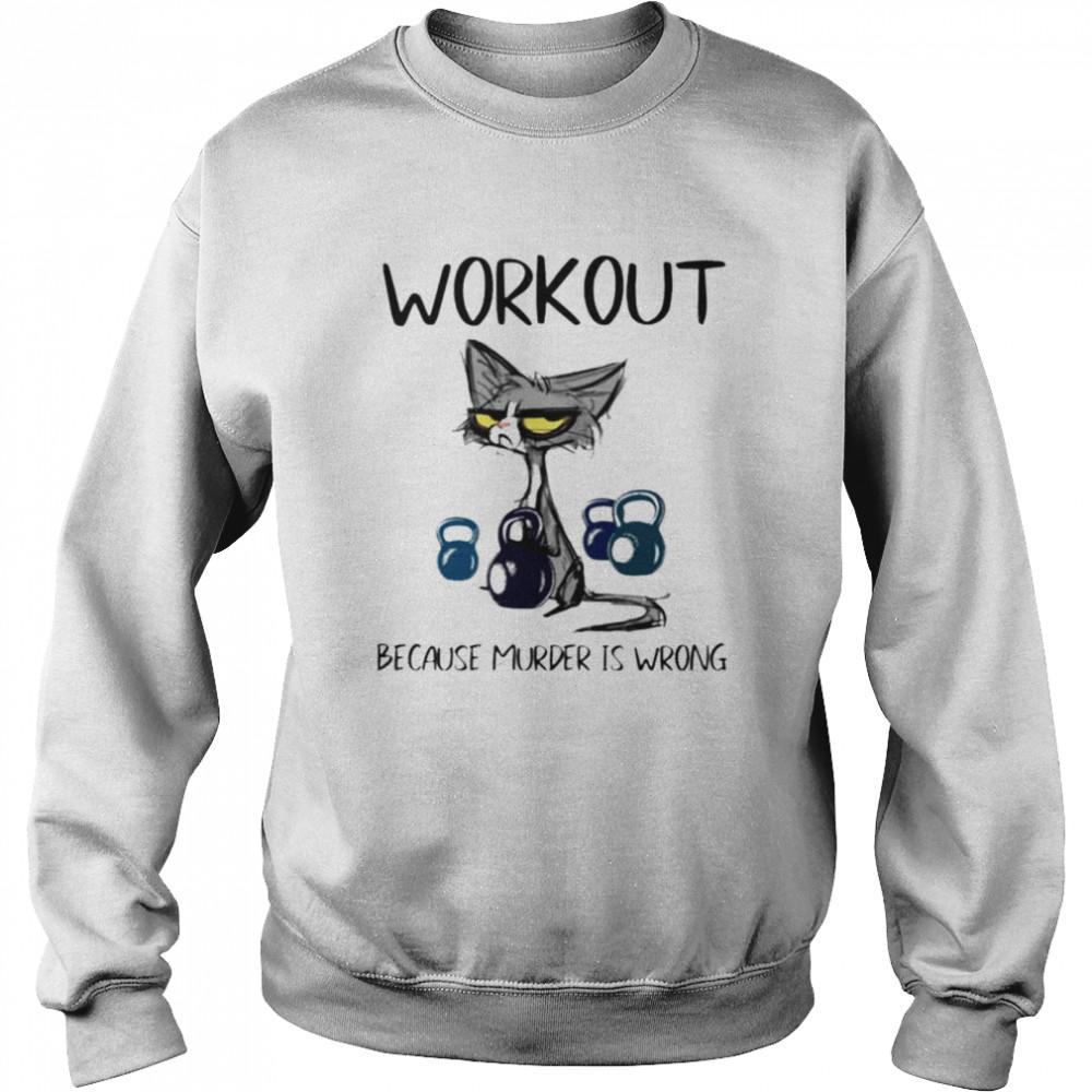 Cat workout because murder is wrong shirt Unisex Sweatshirt
