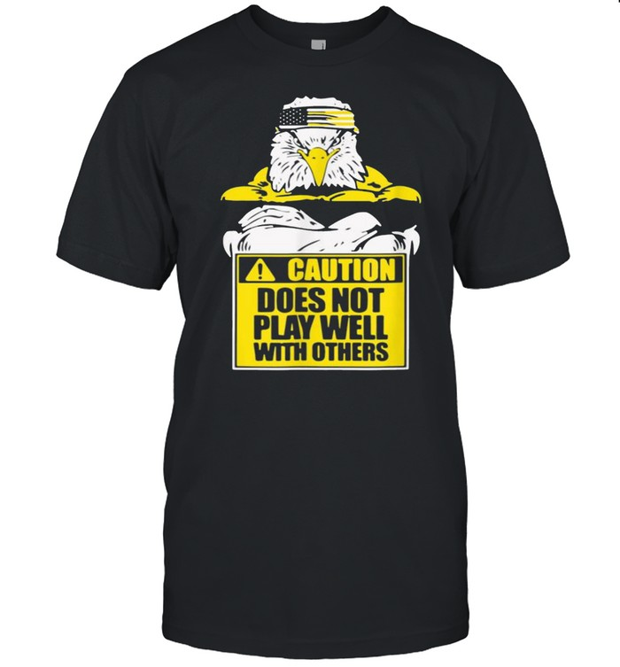 Caution Does Not Play Well With Others Funny Sarcasm shirt