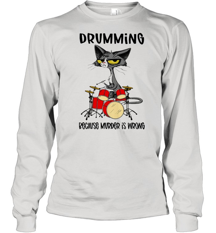 Drumming Because Murder Is Wrong Cat  Long Sleeved T-shirt