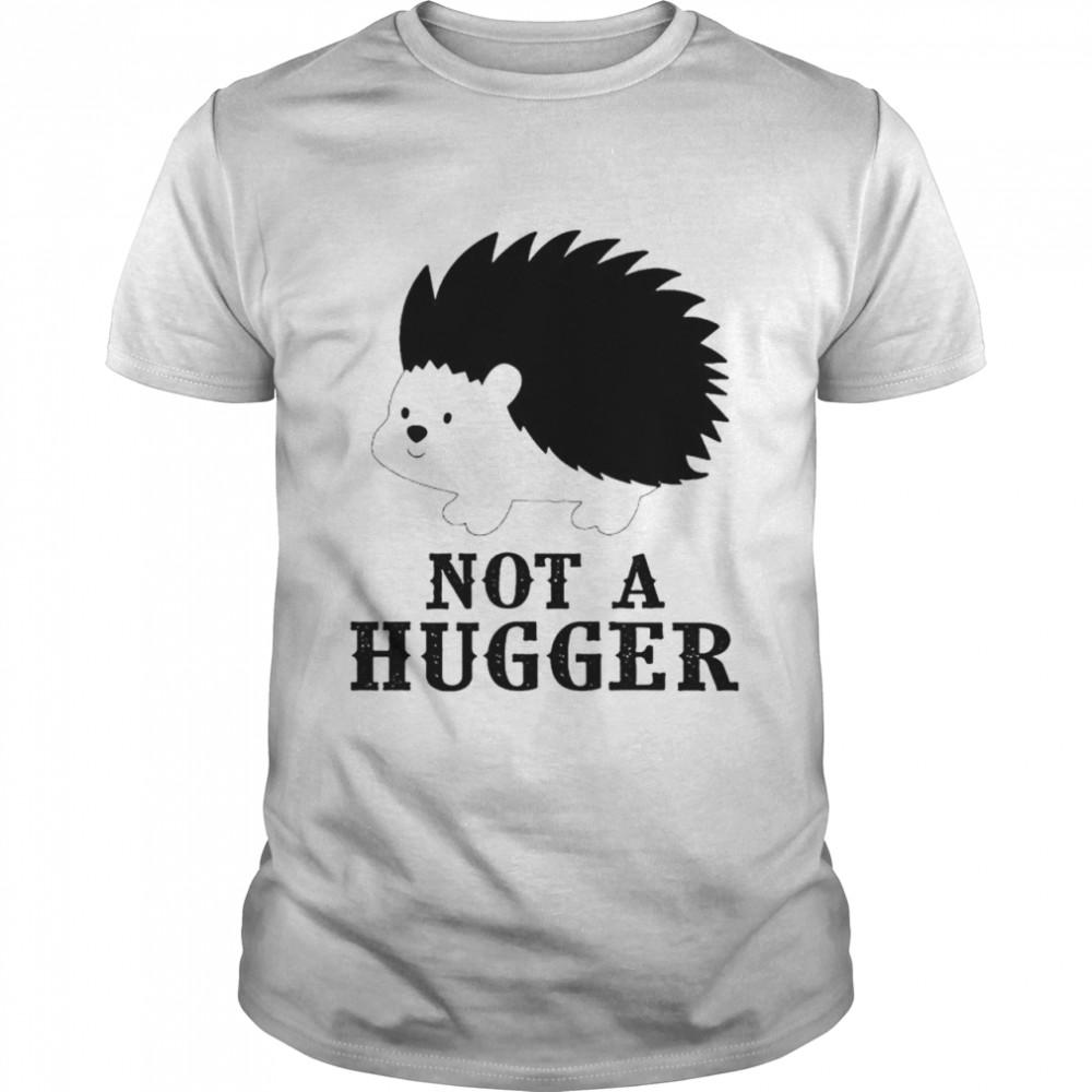 Hedgehog not a hugger shirt