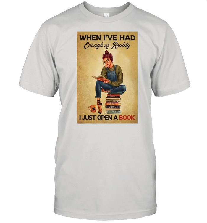 Women When I've Had Enough Of Reality – I Just Open A Book T-shirt
