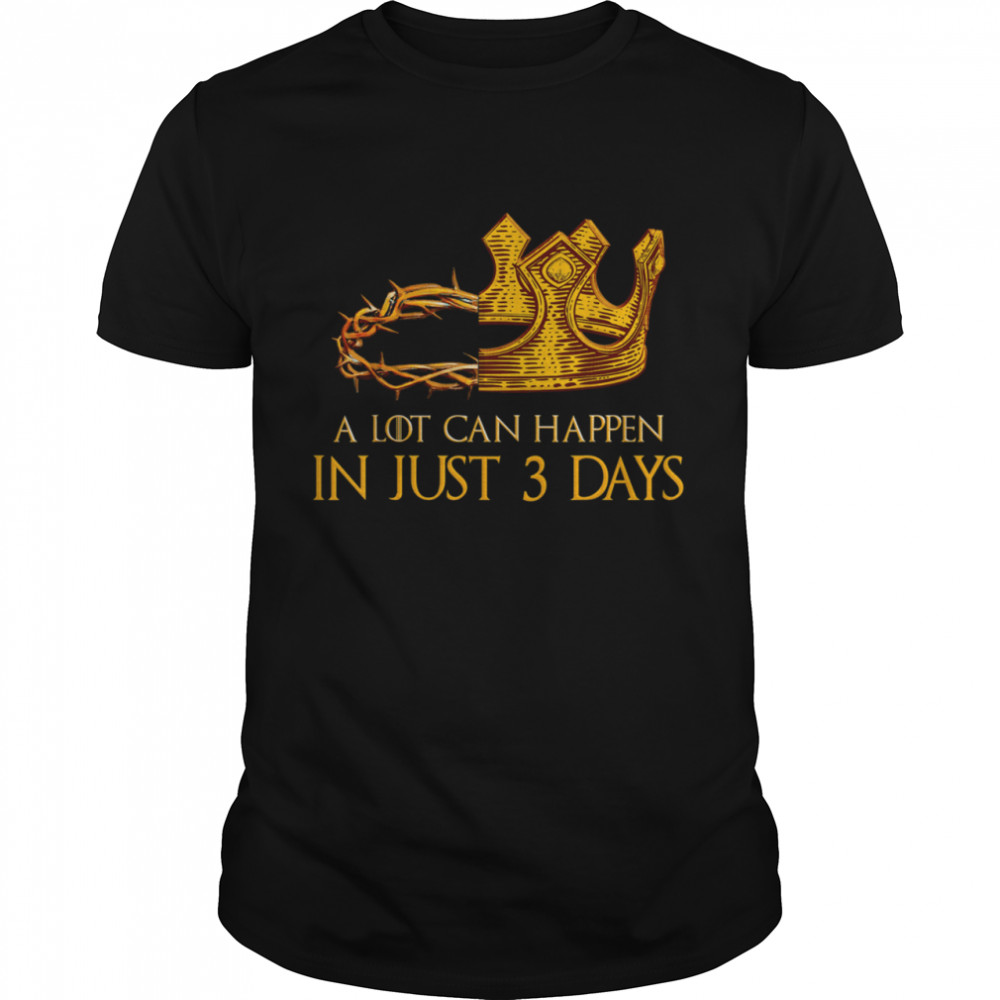 A Lot Can Happen In 3 Days Christian Easter Day Shirt