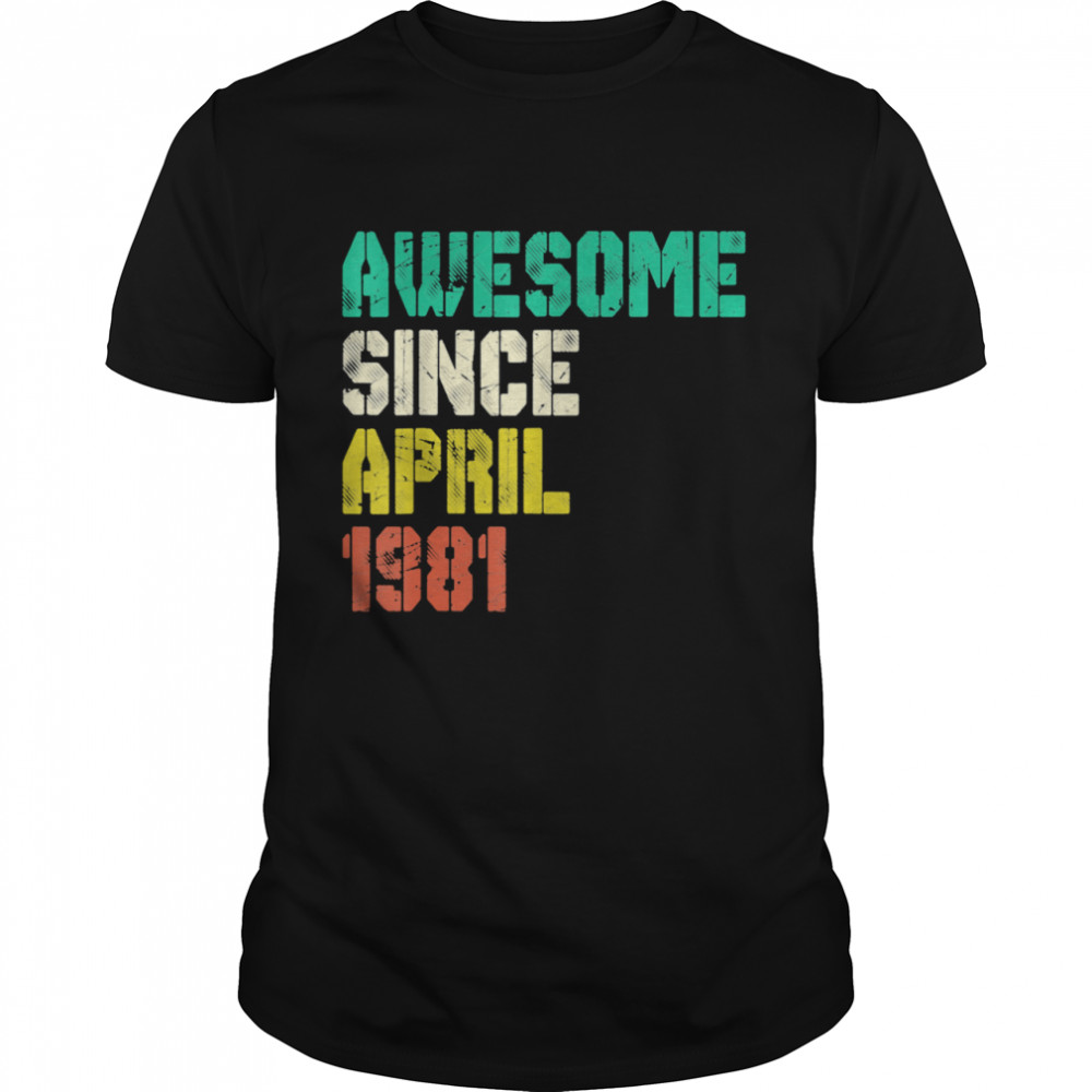 Awesome Since April 1981 40 Years Old 40th Birthday Decor Shirt