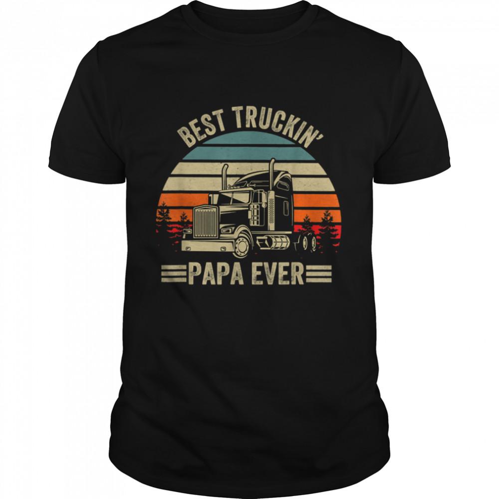 Best Truckin Papa Ever Truck Driver Father's Day shirt Classic Men's T-shirt