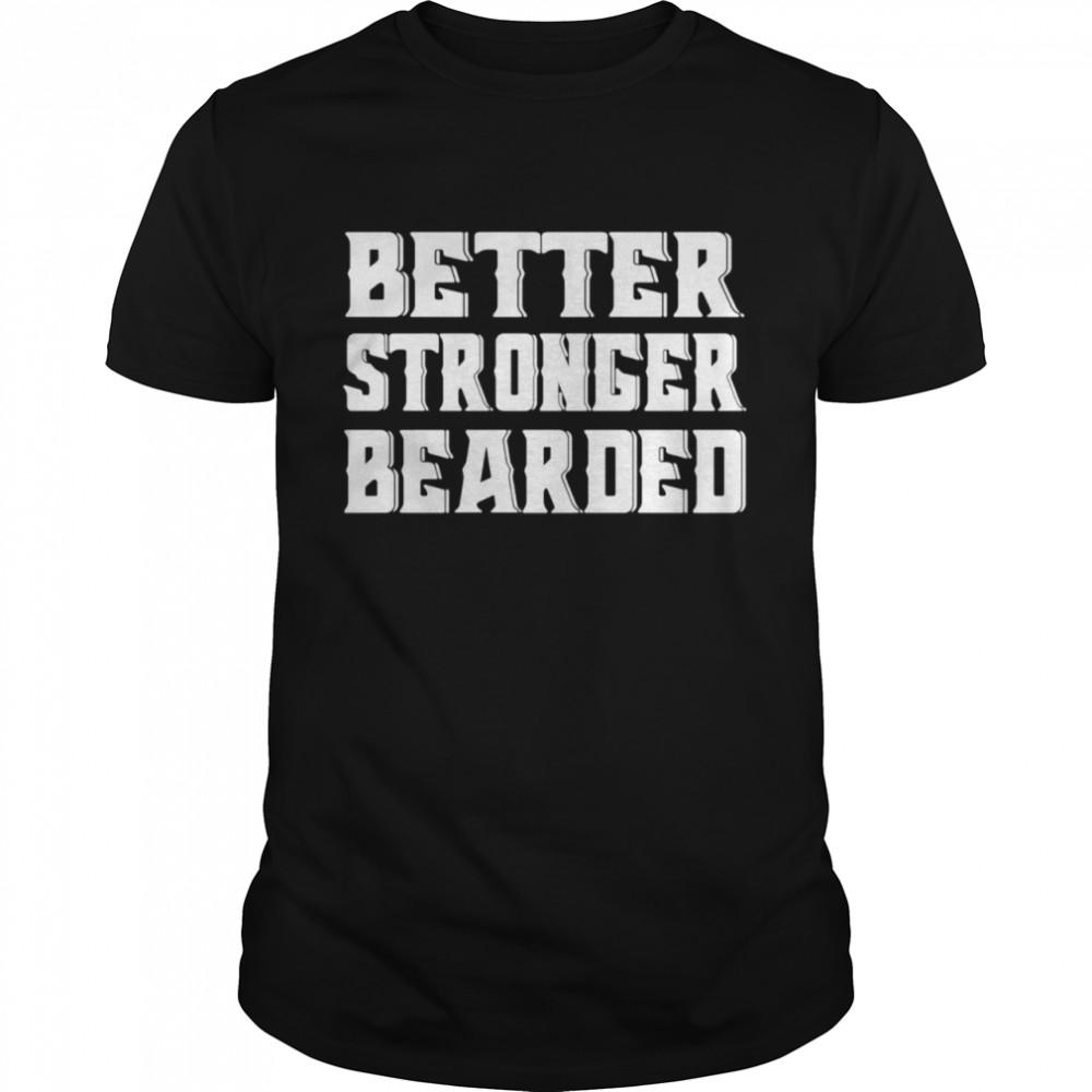 Better Stronger Bearded Shirt