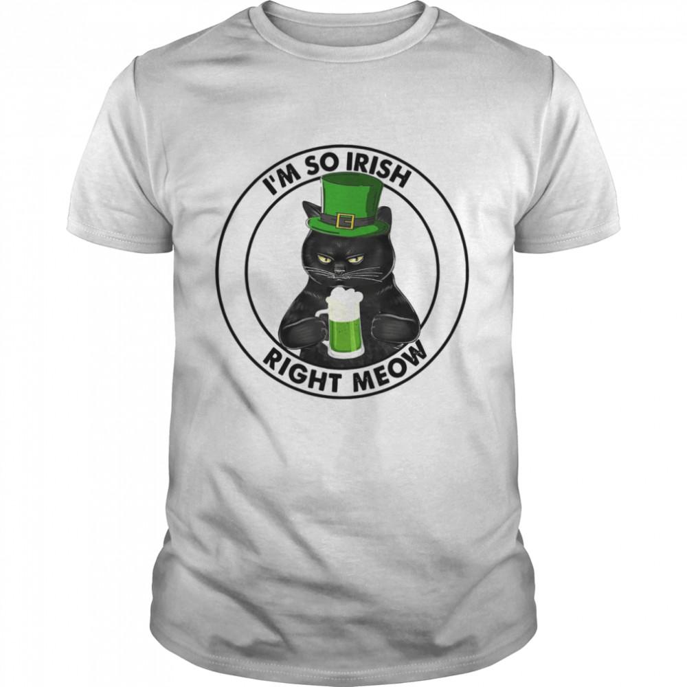 Black Cat Drink Beer I'm So Irish Right Meow  Classic Men's T-shirt