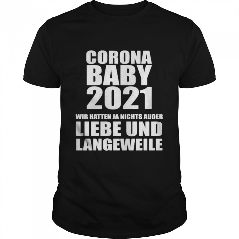 Corona baby 2021 wir hatten ja nichts ausser liebe und langeweile shirt Classic Men's T-shirt