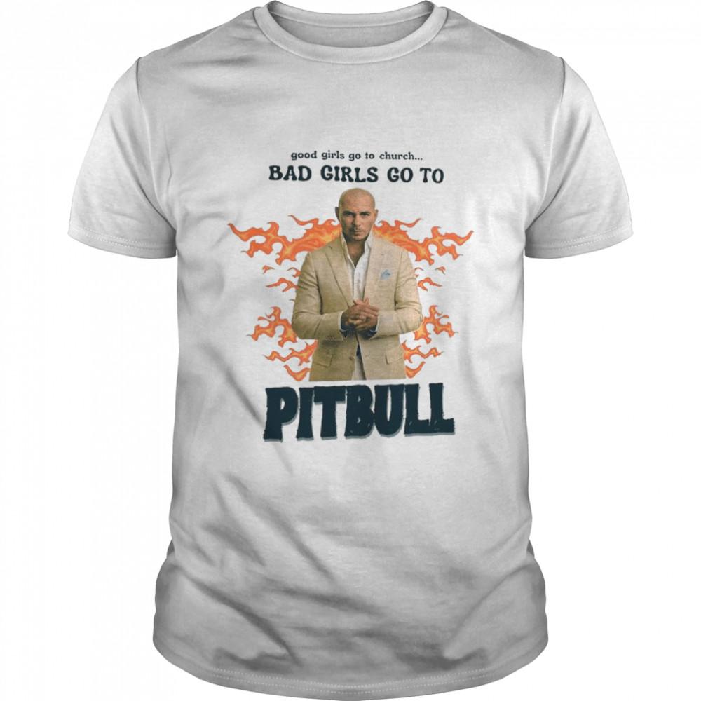 Good Girls Go To Church Bad Girls Go To Pitbull Official shirt