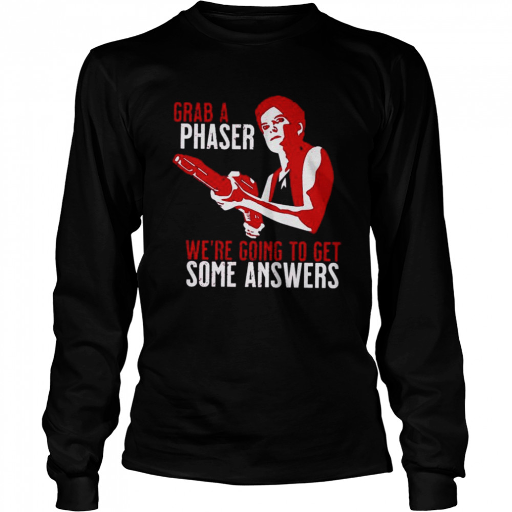 Grab a phaser we're going get some answers shirt Long Sleeved T-shirt