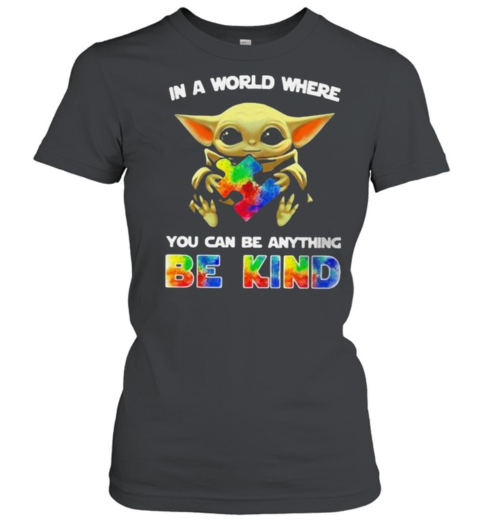 In A World Where You Can Be Anything Be Kind Baby Yoda Autism  Classic Women's T-shirt