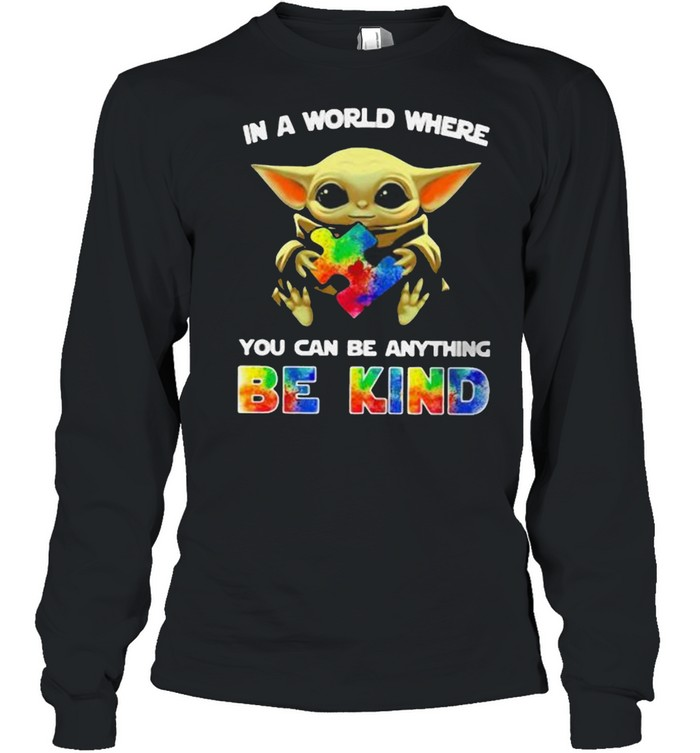 In A World Where You Can Be Anything Be Kind Baby Yoda Autism  Long Sleeved T-shirt