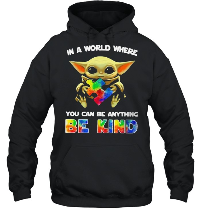 In A World Where You Can Be Anything Be Kind Baby Yoda Autism  Unisex Hoodie