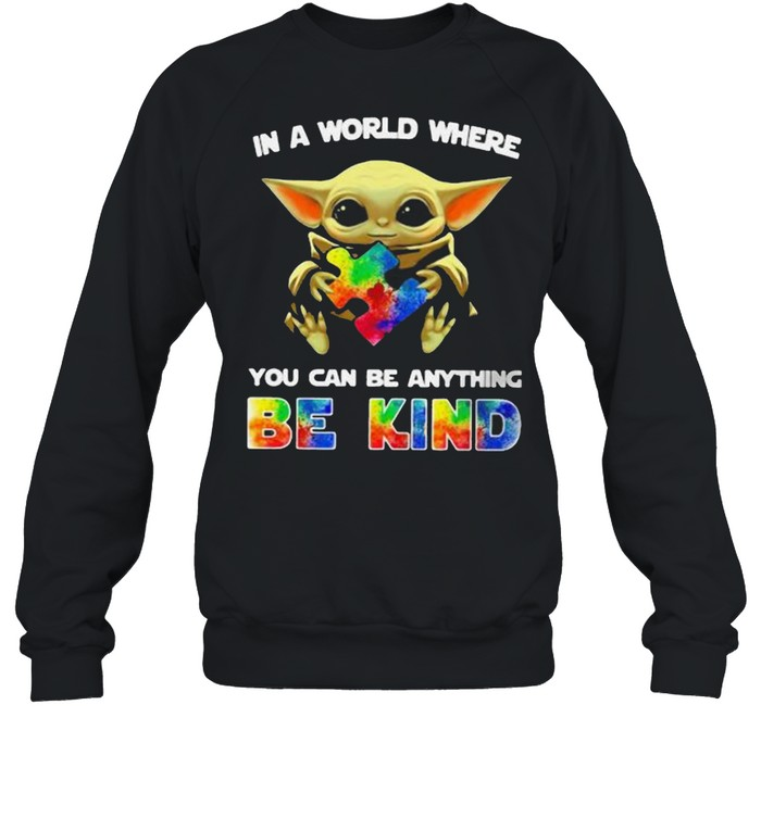 In A World Where You Can Be Anything Be Kind Baby Yoda Autism  Unisex Sweatshirt