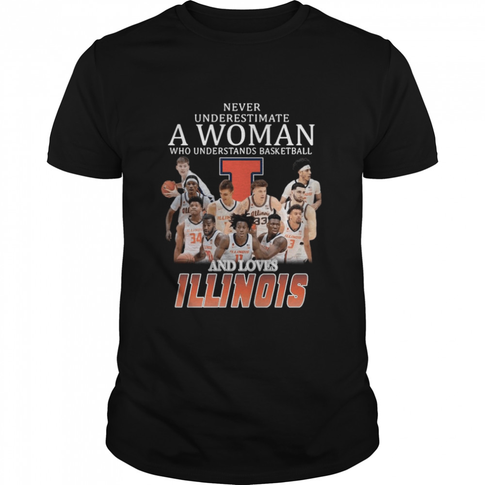 Never Underestimate A Woman Who Understands Basketball And Loves Illinois Fighting shirt