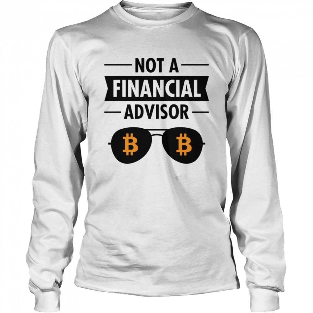 Not A Financial Advisor BTC Bitcoin Crypto  Long Sleeved T-shirt