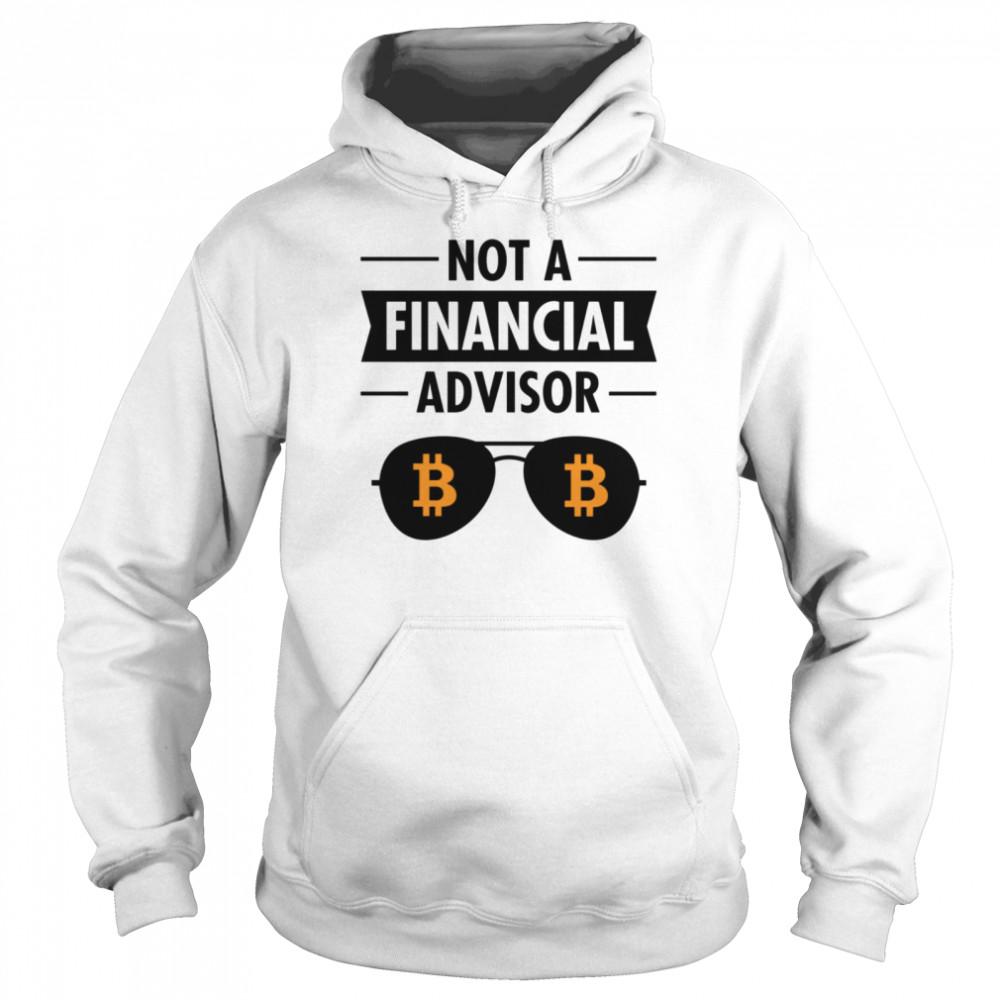 Not A Financial Advisor BTC Bitcoin Crypto  Unisex Hoodie