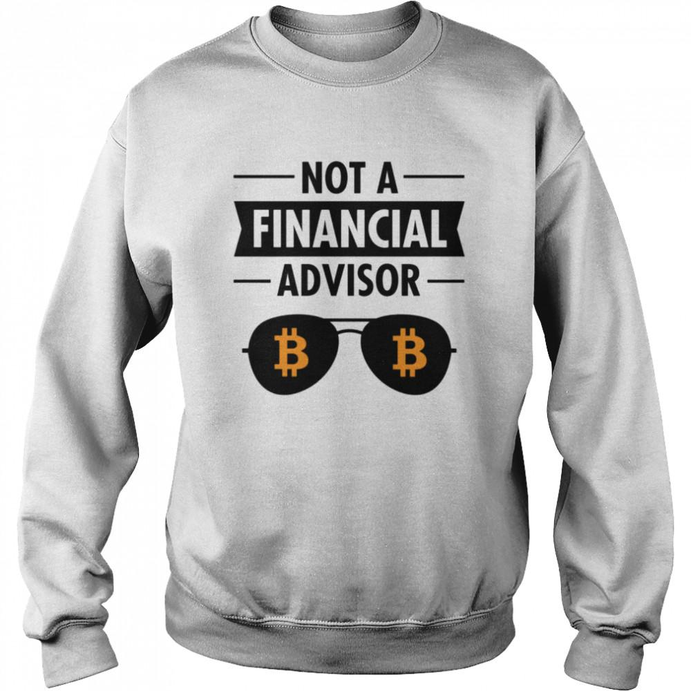 Not A Financial Advisor BTC Bitcoin Crypto  Unisex Sweatshirt