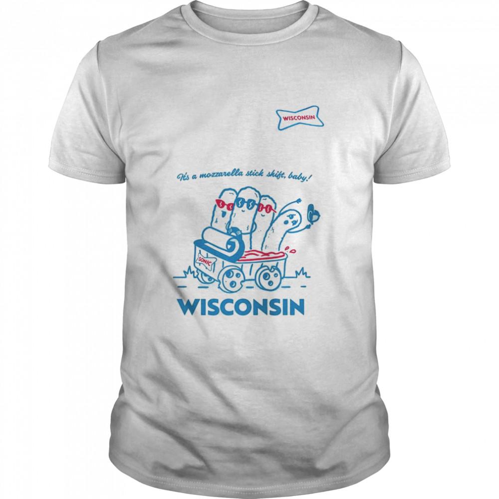 Sonic it's a mozzarella stick shift baby Wisconsin shirt