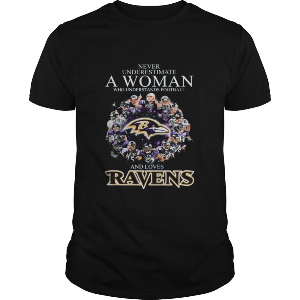 The Baltimore Ravens Team Football Players Never Underestimate A Woman And Love Ravens Signatures shirt