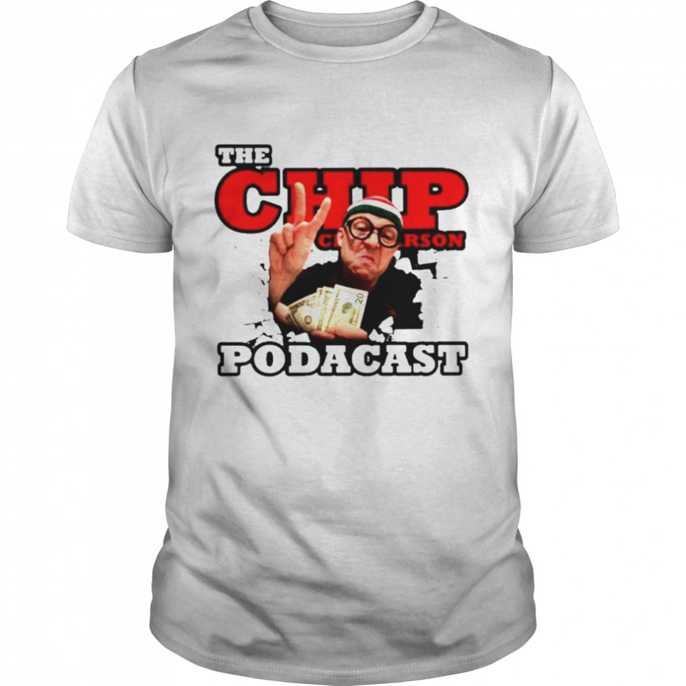 The chip chipperson podacast shirt