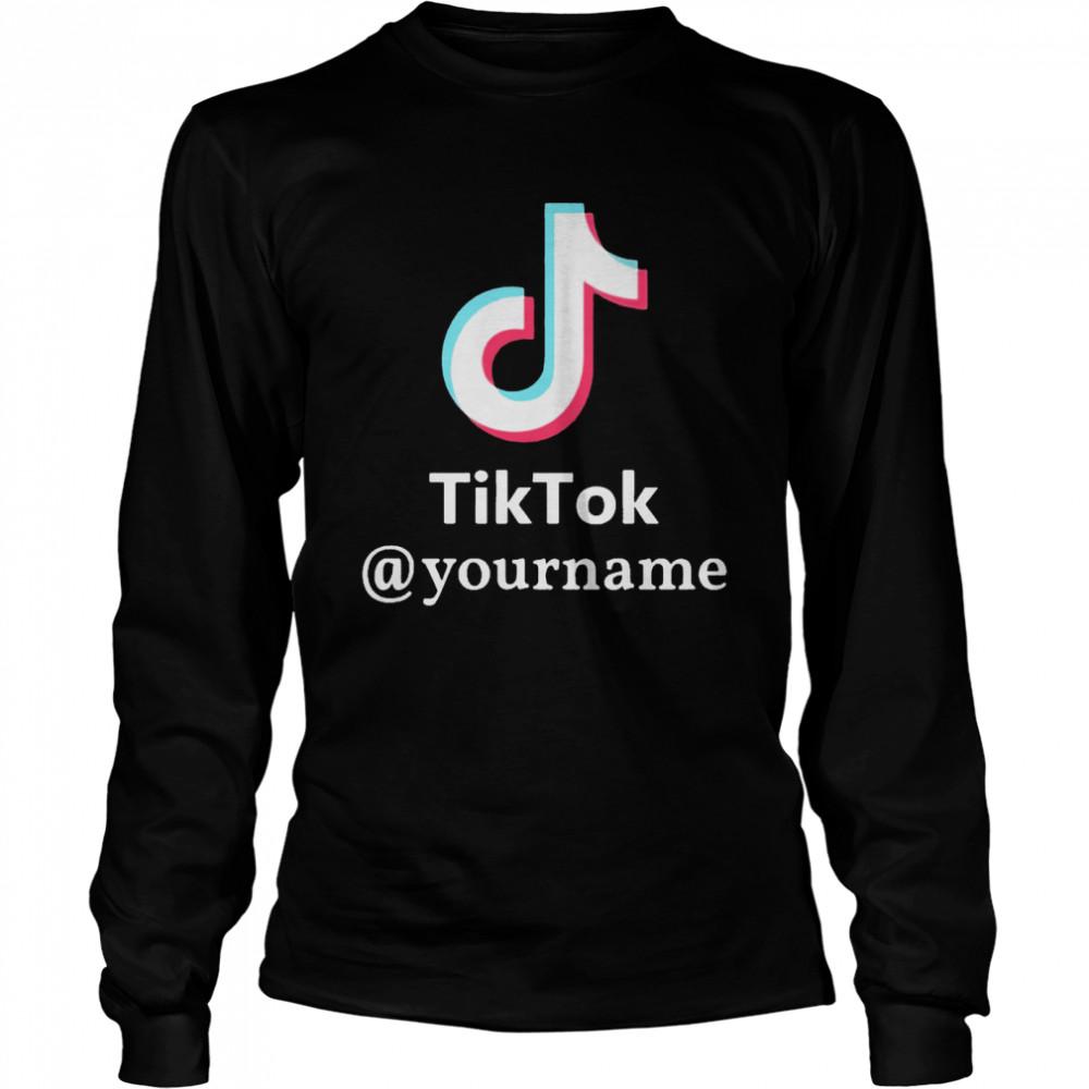Tiktok @yourname shirt Long Sleeved T-shirt