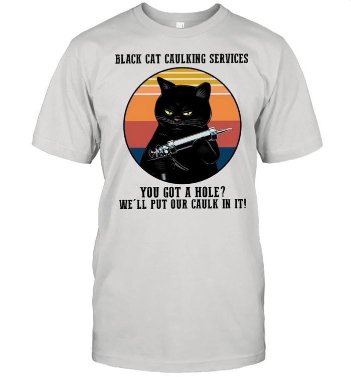 Black Cat Caulking Services You Got A Hole We'll Put Our Caulk In It Vintage shirt Classic Men's T-shirt
