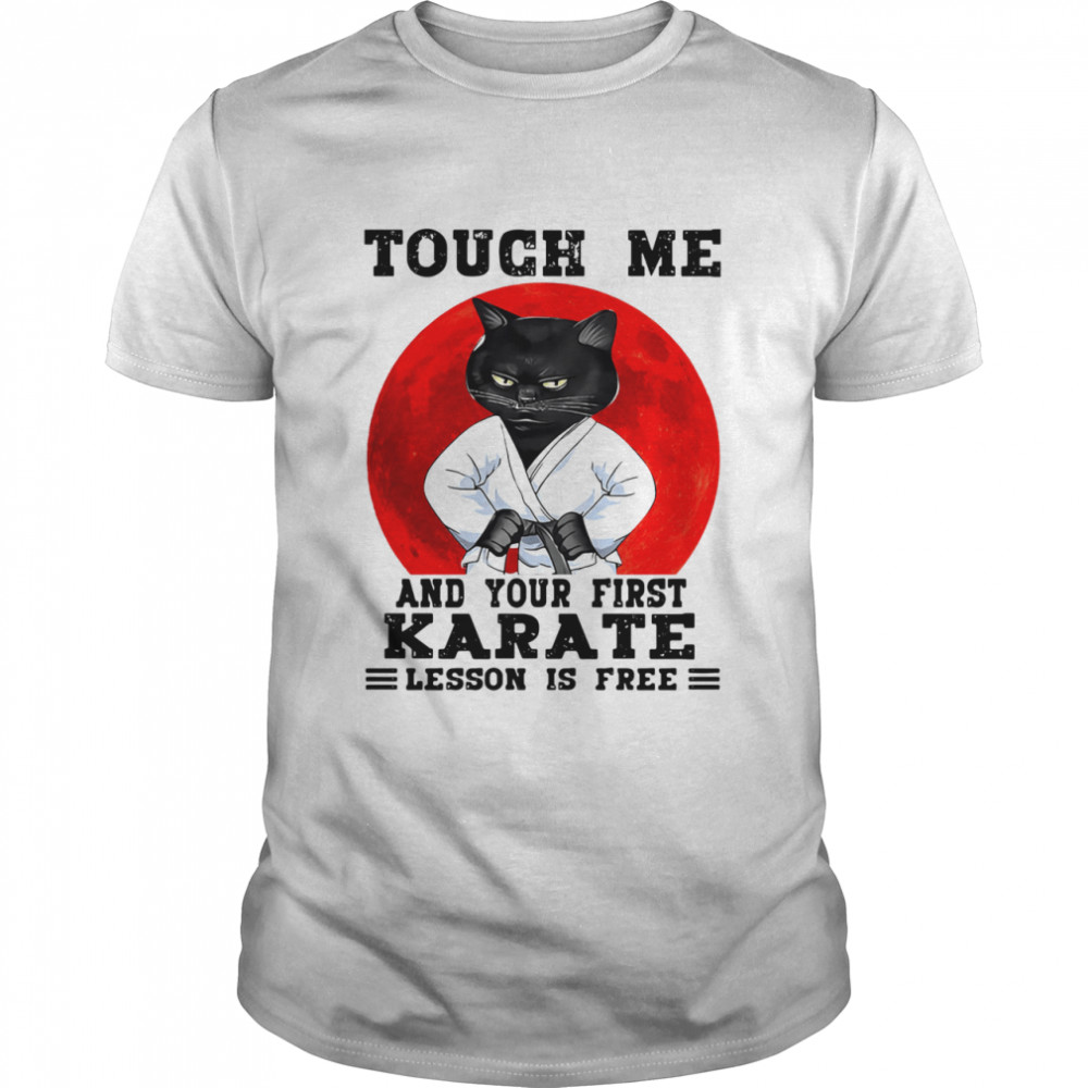 Black Cat Touch Me And Your First Karate Lesson Is Free Shirt